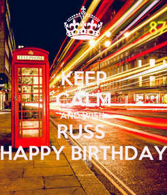 Poster: KEEP CALM AND WISH  RUSS  HAPPY BIRTHDAY