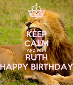 Poster: KEEP CALM AND WISH RUTH HAPPY BIRTHDAY
