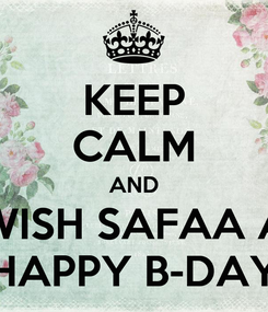 Poster: KEEP CALM AND WISH SAFAA A HAPPY B-DAY