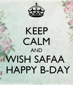 Poster: KEEP CALM AND WISH SAFAA   HAPPY B-DAY
