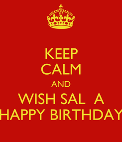 Poster: KEEP CALM AND WISH SAL  A HAPPY BIRTHDAY