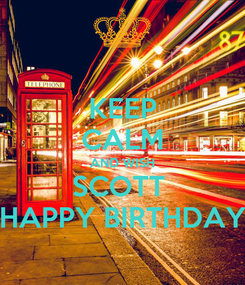 Poster: KEEP CALM AND WISH SCOTT  HAPPY BIRTHDAY
