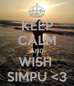 Poster: KEEP CALM AND WISH  SIMPU <3