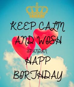 Poster: KEEP CALM AND WISH SPANDAN  HAPP BIRTHDAY