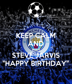 "Poster: KEEP CALM AND WISH STEVE JARVIS ""HAPPY BIRTHDAY"""