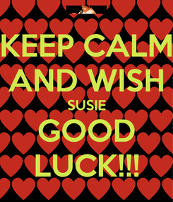 Poster: KEEP CALM AND WISH SUSIE GOOD LUCK!!!