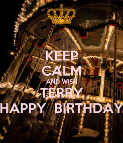 Poster: KEEP CALM AND WISH TERRY HAPPY  BIRTHDAY