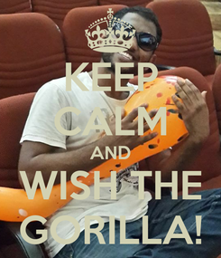 Poster: KEEP CALM AND WISH THE GORILLA!