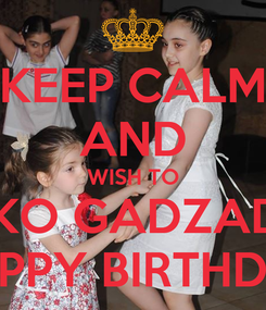 Poster: KEEP CALM AND WISH TO TAKO GADZADZE HAPPY BIRTHDAY