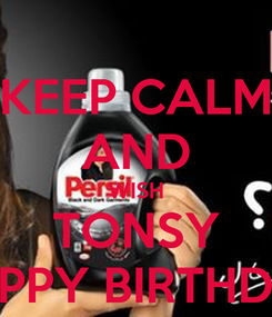 Poster: KEEP CALM AND WISH TONSY HAPPY BIRTHDAY