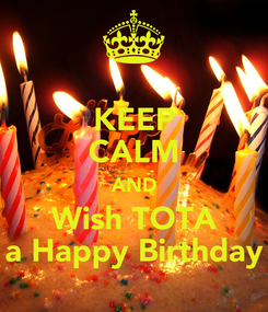 Poster: KEEP CALM AND Wish TOTA a Happy Birthday