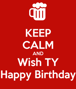 Poster: KEEP CALM AND Wish TY Happy Birthday