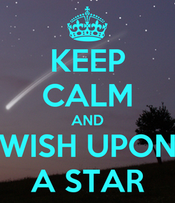 Poster: KEEP CALM AND WISH UPON A STAR