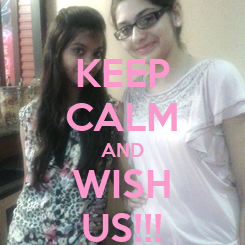 Poster: KEEP CALM AND WISH US!!!