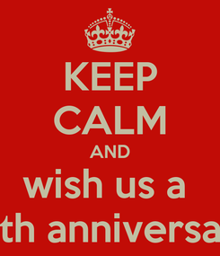 Poster: KEEP CALM AND wish us a  12th anniversary