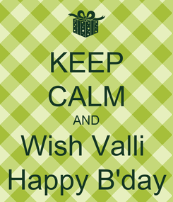 Poster: KEEP CALM AND Wish Valli  Happy B'day