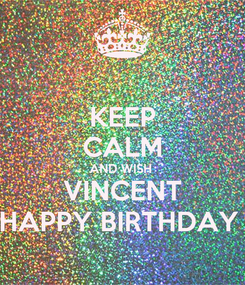 Poster: KEEP CALM AND WISH  VINCENT HAPPY BIRTHDAY