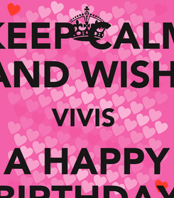 Poster: KEEP CALM AND WISH  VIVIS  A HAPPY BIRTHDAY