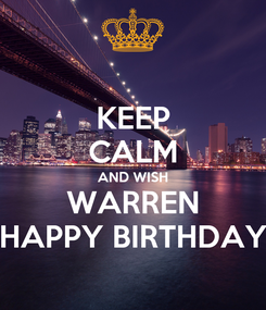 Poster: KEEP CALM AND WISH WARREN HAPPY BIRTHDAY