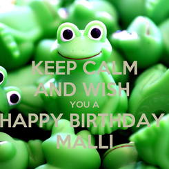 Poster: KEEP CALM AND WISH  YOU A HAPPY BIRTHDAY  MALLI