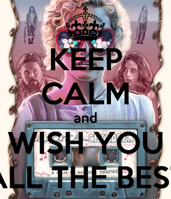 Poster: KEEP CALM and WISH YOU ALL THE BEST