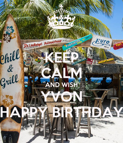 Poster: KEEP CALM AND WISH YVON HAPPY BIRTHDAY