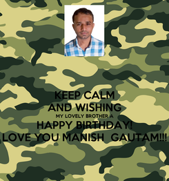 Poster: KEEP CALM AND WISHING MY LOVELY BROTHER A HAPPY BIRTHDAY! LOVE YOU MANISH  GAUTAM!!!