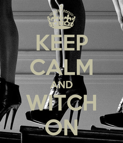 Poster: KEEP CALM AND WITCH ON