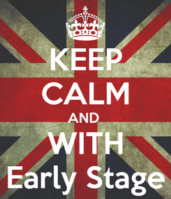 Poster: KEEP CALM AND  WITH Early Stage