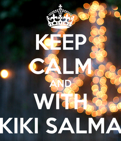 Poster: KEEP CALM AND WITH KIKI SALMA
