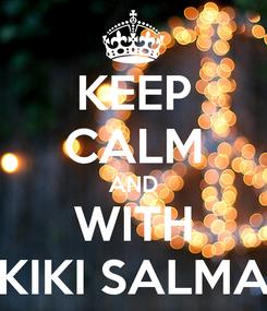 Poster: KEEP CALM AND WITH KIKI SALMA