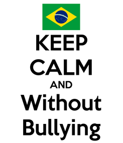 Poster: KEEP CALM AND Without Bullying