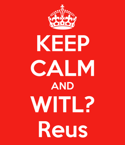 Poster: KEEP CALM AND WITL? Reus