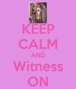 Poster: KEEP CALM AND Witness ON