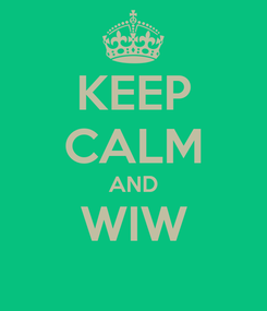 Poster: KEEP CALM AND WIW