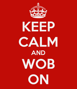 Poster: KEEP CALM AND WOB ON