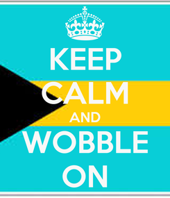 Poster: KEEP CALM AND WOBBLE ON