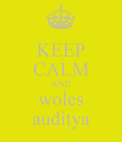 Poster: KEEP CALM AND woles auditya