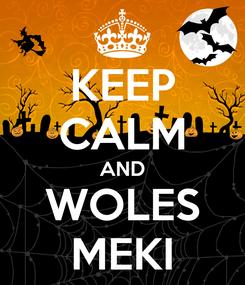 Poster: KEEP CALM AND WOLES MEKI