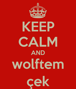 Poster: KEEP CALM AND wolftem çek