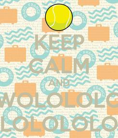 Poster: KEEP CALM AND WOLOLOLO LOLOLOLO