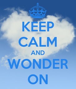Poster: KEEP CALM AND WONDER ON