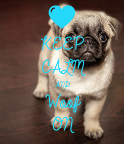 Poster: KEEP CALM AND Woof ON