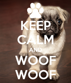 Poster: KEEP CALM AND WOOF WOOF