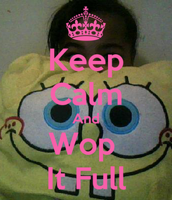 Poster: Keep Calm And Wop  It Full