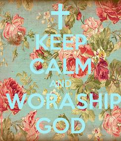 Poster: KEEP CALM AND  WORASHIP GOD