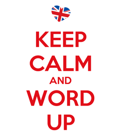 Poster: KEEP CALM AND WORD UP