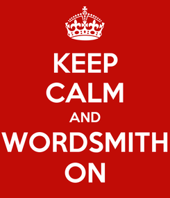 Poster: KEEP CALM AND WORDSMITH ON