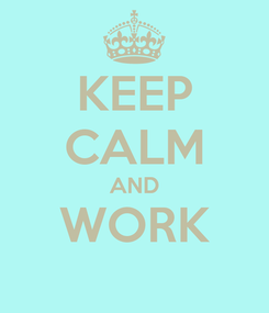 Poster: KEEP CALM AND WORK