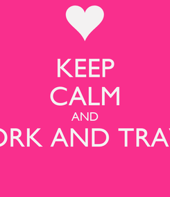Poster: KEEP CALM AND WORK AND TRAVEL